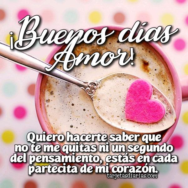 Buenos Dias Amor Estas En Cada Partecita De Mi Corazon Tarjetasdiarias Com